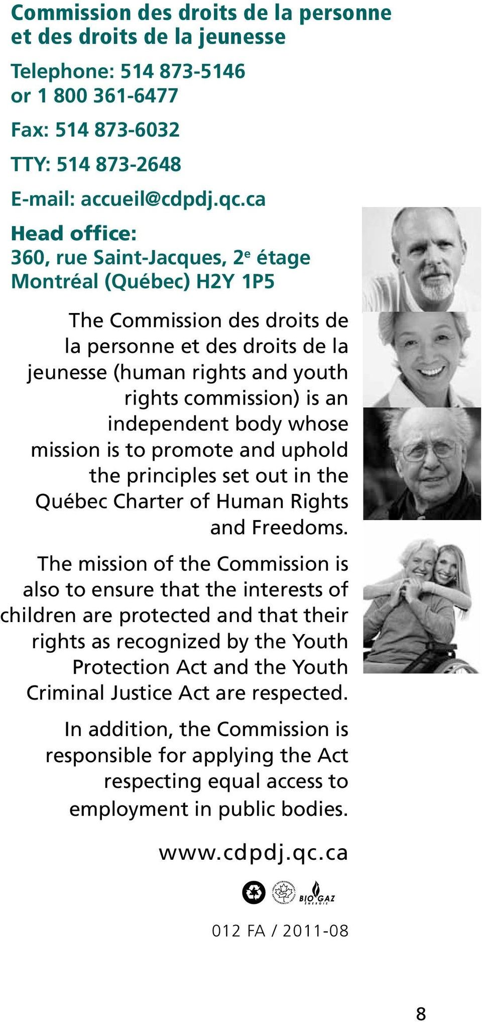 independent body whose mission is to promote and uphold the principles set out in the Québec Charter of Human Rights and Freedoms.