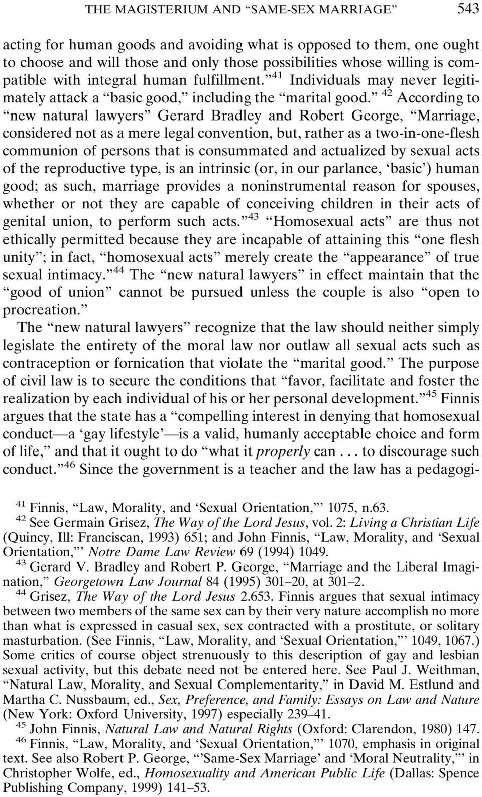 42 According to new natural lawyers Gerard Bradley and Robert George, Marriage, considered not as a mere legal convention, but, rather as a two-in-one-flesh communion of persons that is consummated