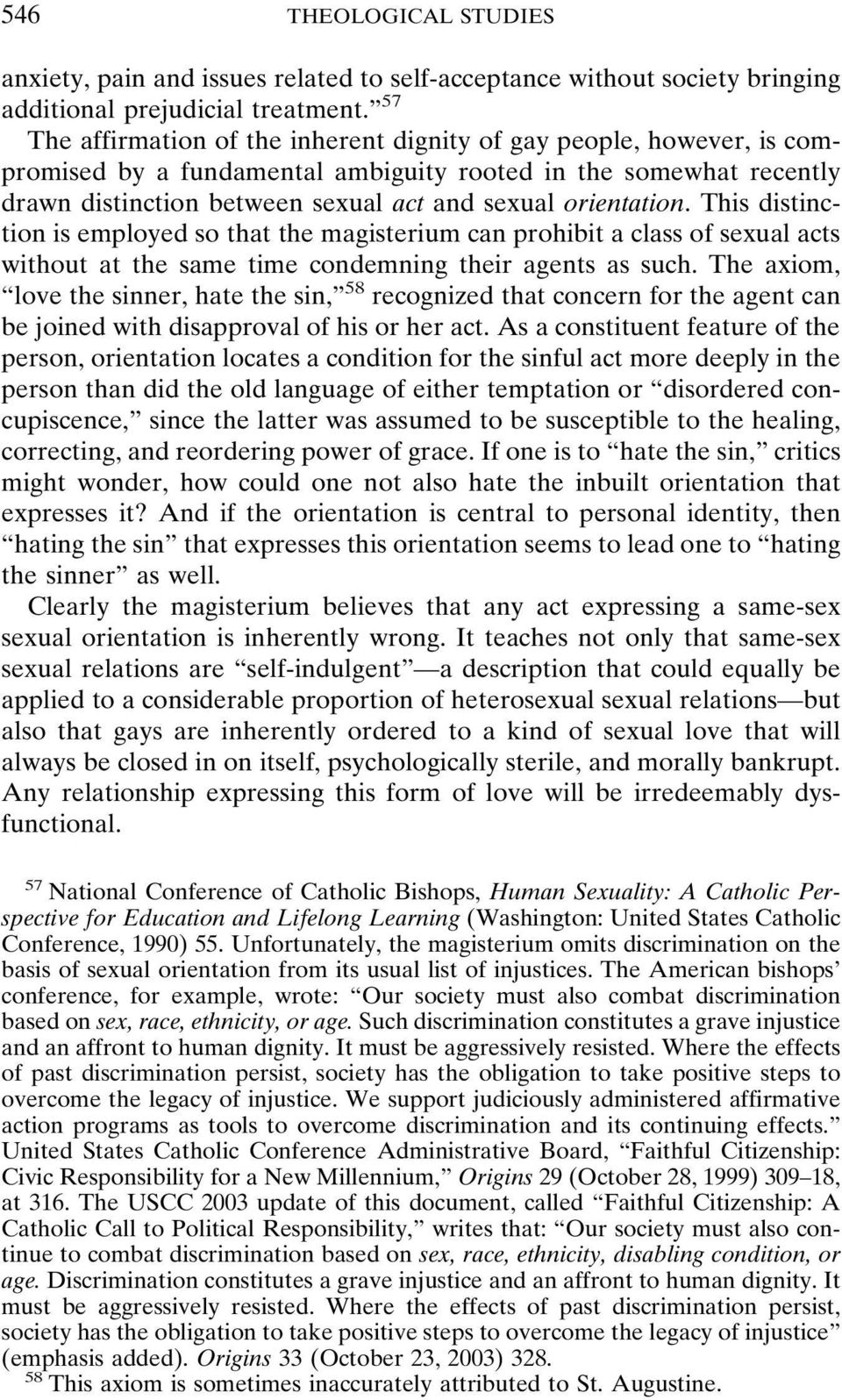 orientation. This distinction is employed so that the magisterium can prohibit a class of sexual acts without at the same time condemning their agents as such.