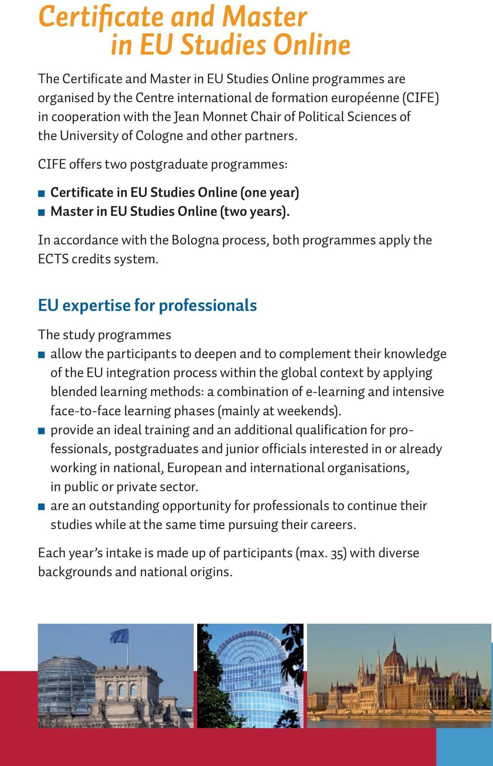 CIFE offers two post graduate programmes: n Certificate in EU Studies Online (one year) n Master in EU Studies Online (two years).