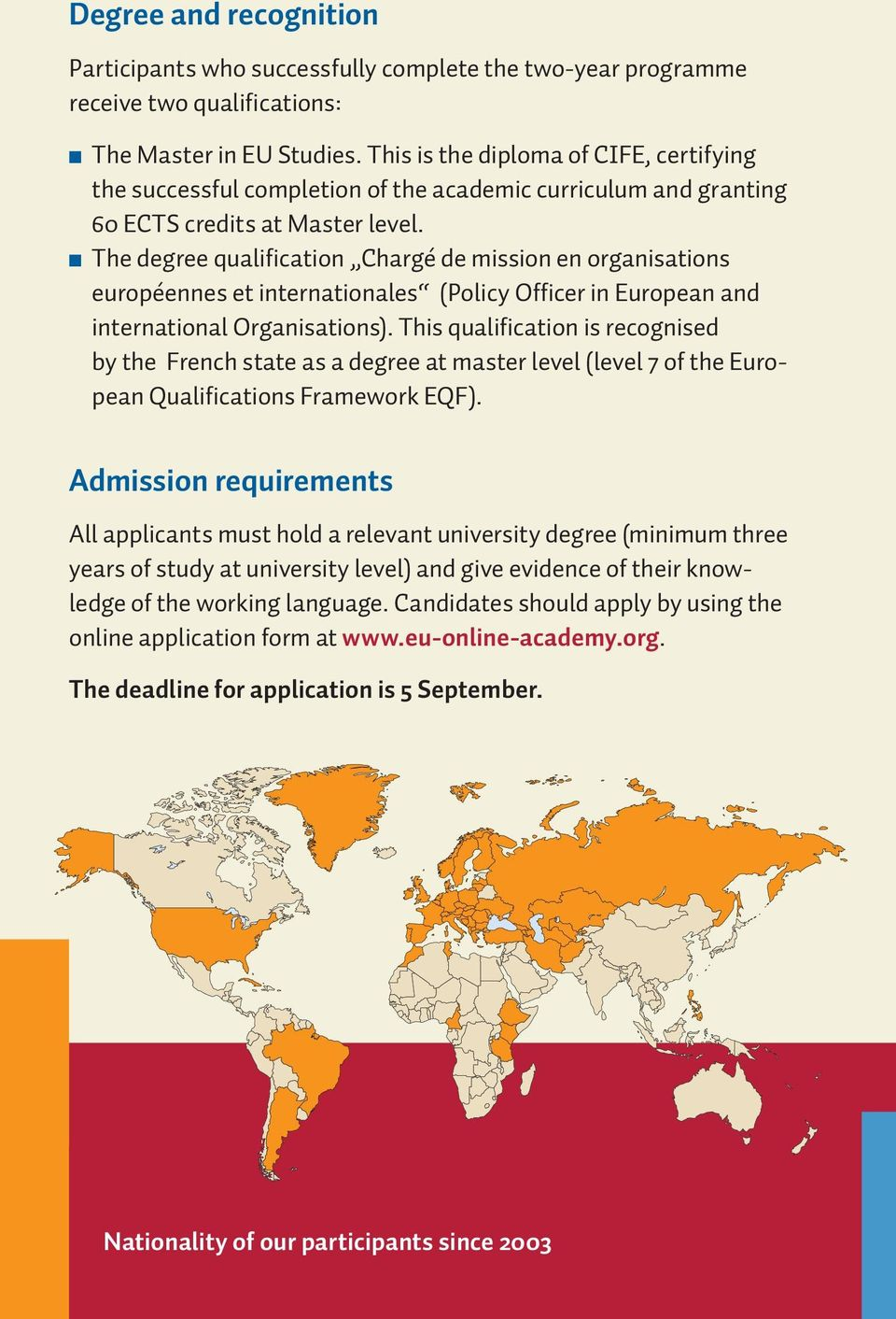 n The degree qualification Chargé de mission en organisations euro péennes et internationales (Policy Officer in European and inter national Organisations).