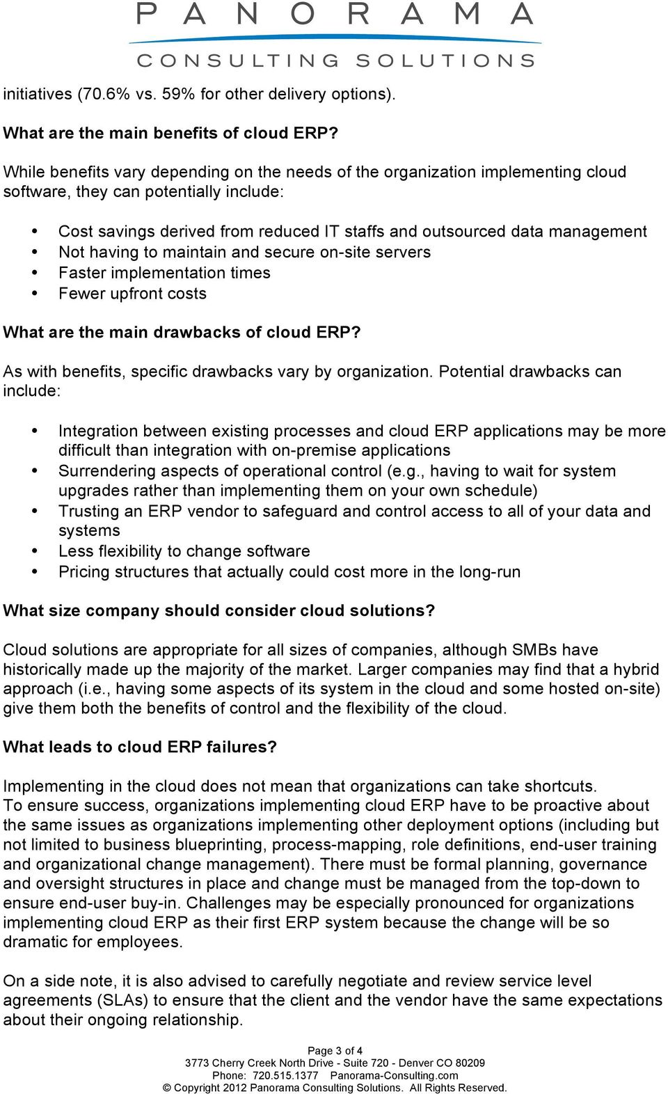 Not having to maintain and secure on-site servers Faster implementation times Fewer upfront costs What are the main drawbacks of cloud ERP? As with benefits, specific drawbacks vary by organization.