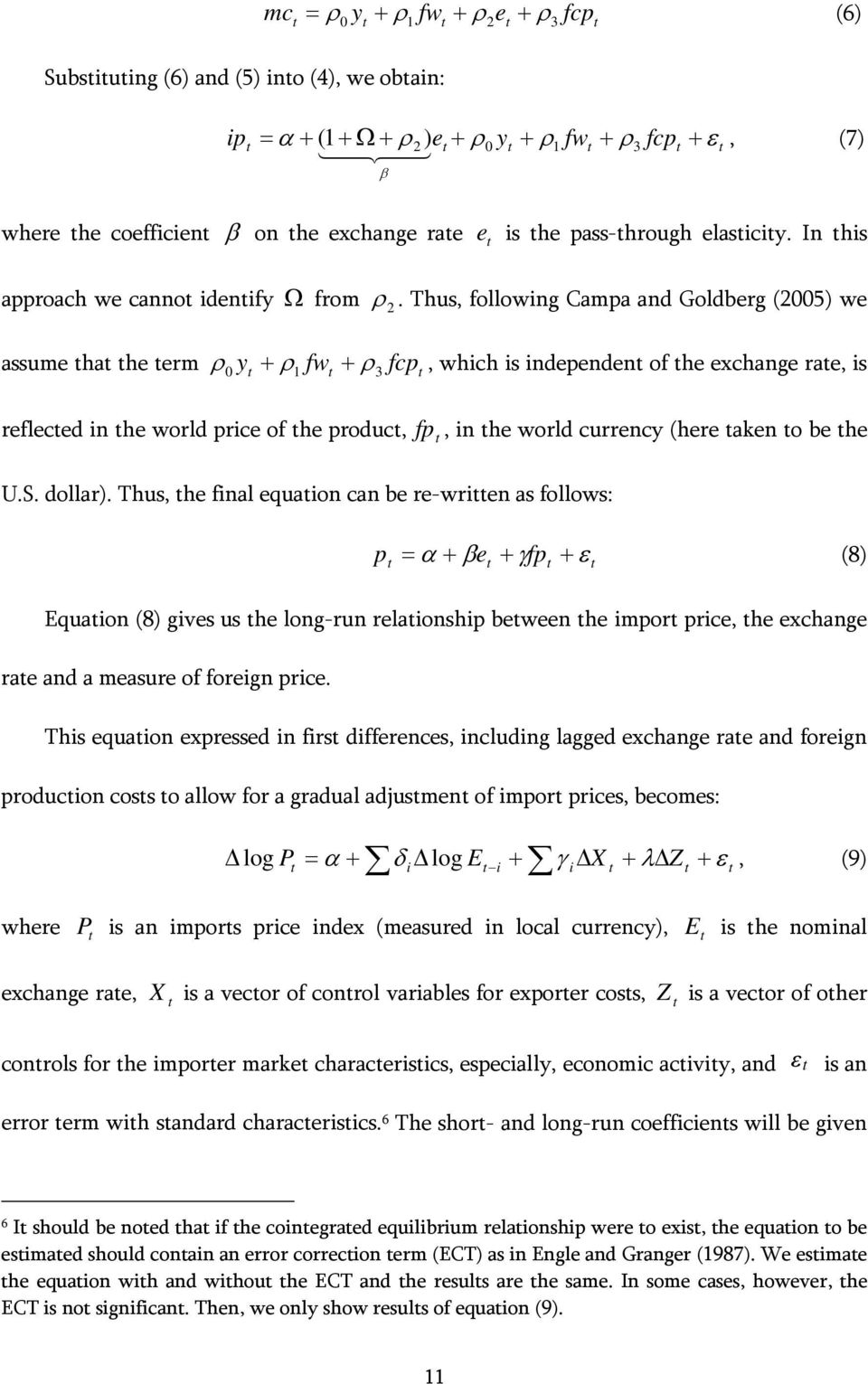 Thus, following Campa and Goldberg (2005) we assume ha he erm ρ + + fcp, which is independen of he exchange rae, is 0 y ρ1 fw ρ3 refleced in he world price of he produc, U.S. dollar).