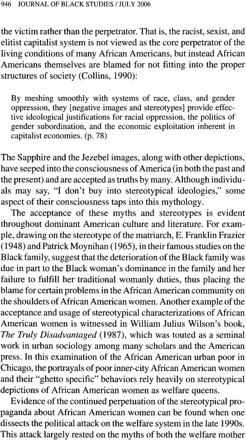 blamed for not fitting into the proper structures of society (Collins, 1990): By meshing smoothly with systems of race, class, and gender oppression, they [negative images and stereotypes] provide