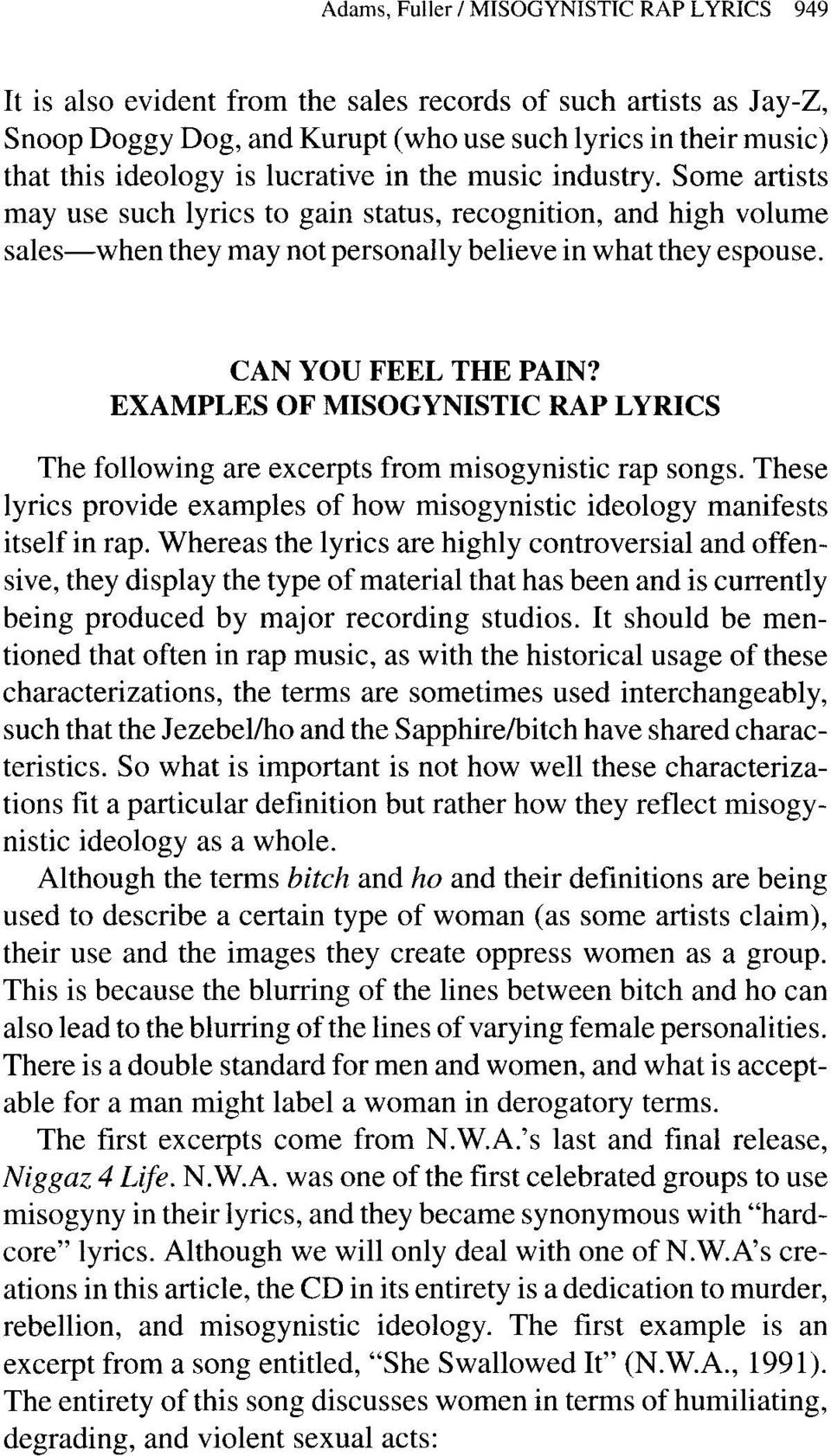 EXAMPLES OF MISOGYNISTIC RAP LYRICS The following are excerpts from misogynistic rap songs. These lyrics provide examples of how misogynistic ideology manifests itself in rap.