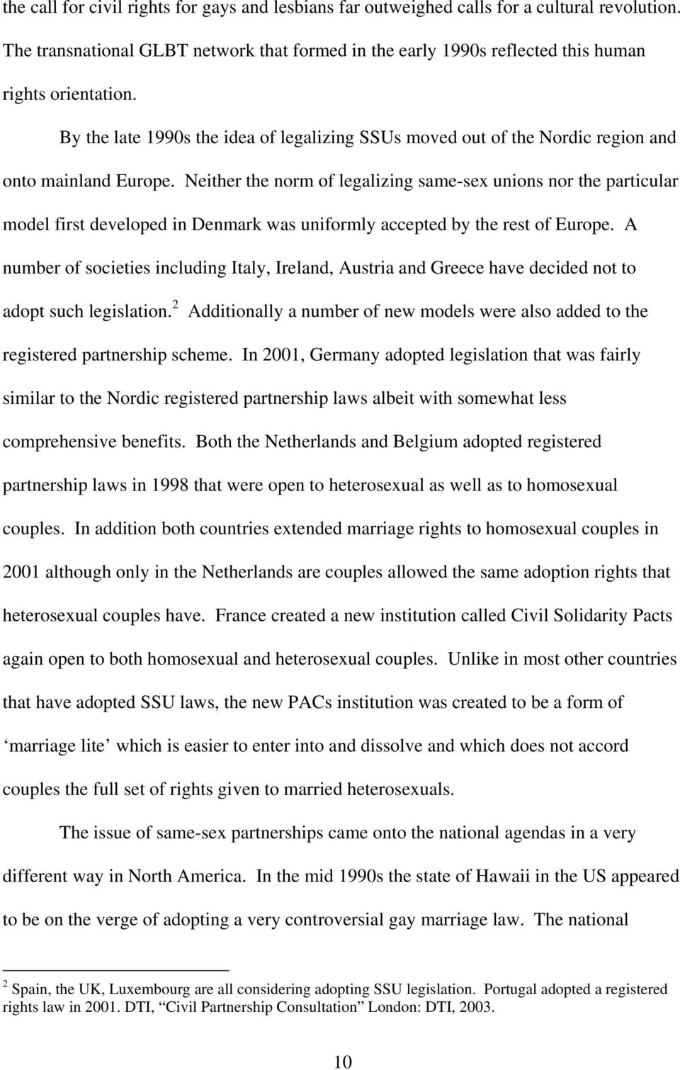 Neither the norm of legalizing same-sex unions nor the particular model first developed in Denmark was uniformly accepted by the rest of Europe.
