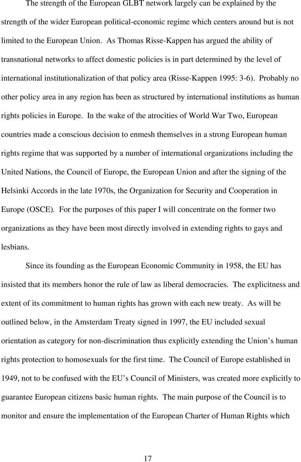 (Risse-Kappen 1995: 3-6). Probably no other policy area in any region has been as structured by international institutions as human rights policies in Europe.