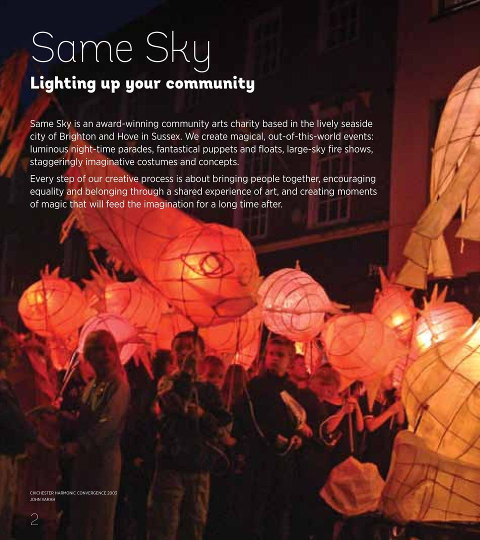 We create magical, out-of-this-world events: luminous night-time parades, fantastical puppets and floats, large-sky fire shows, staggeringly