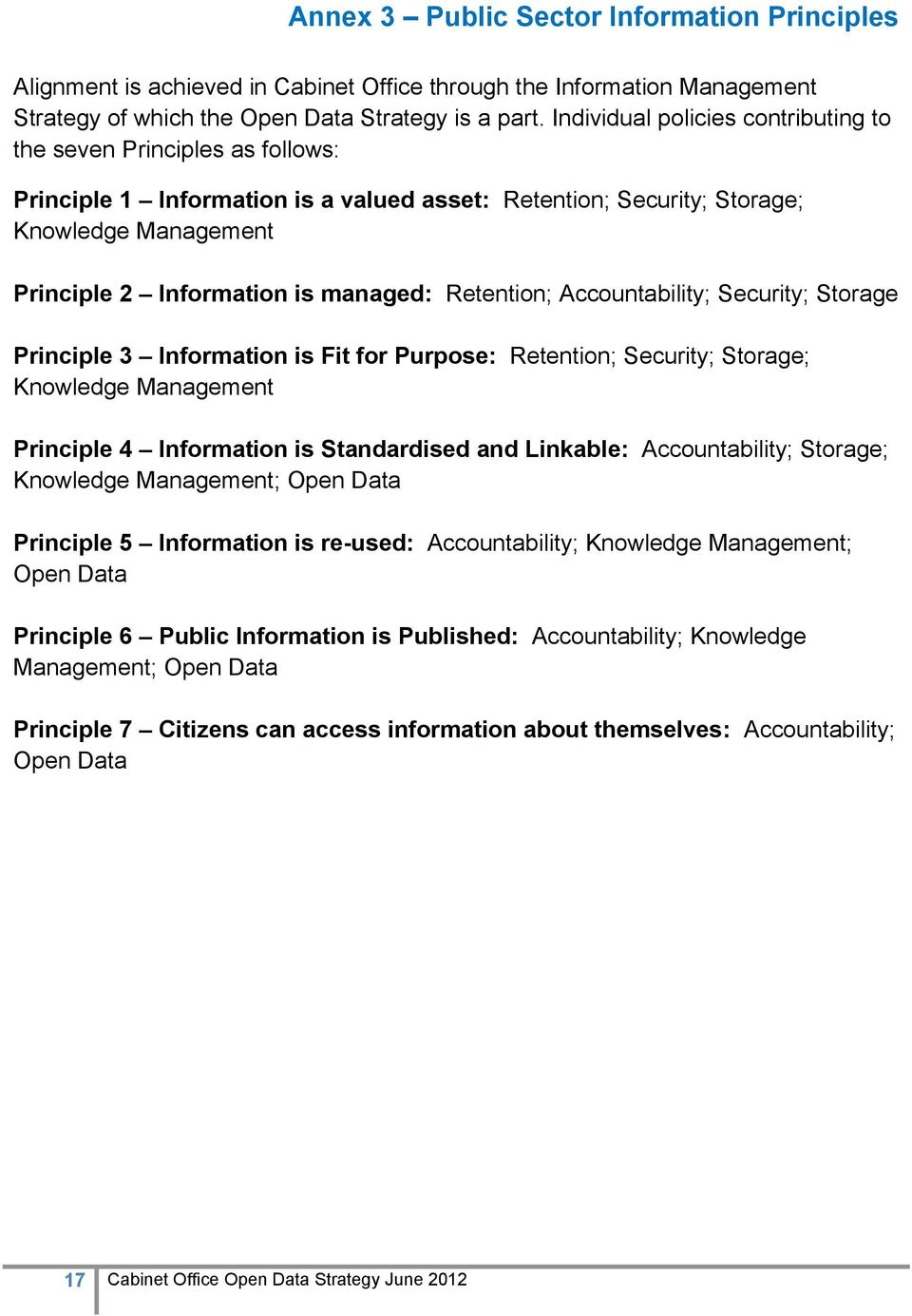 Retention; Accountability; Security; Storage Principle 3 Information is Fit for Purpose: Retention; Security; Storage; Knowledge Management Principle 4 Information is Standardised and Linkable: