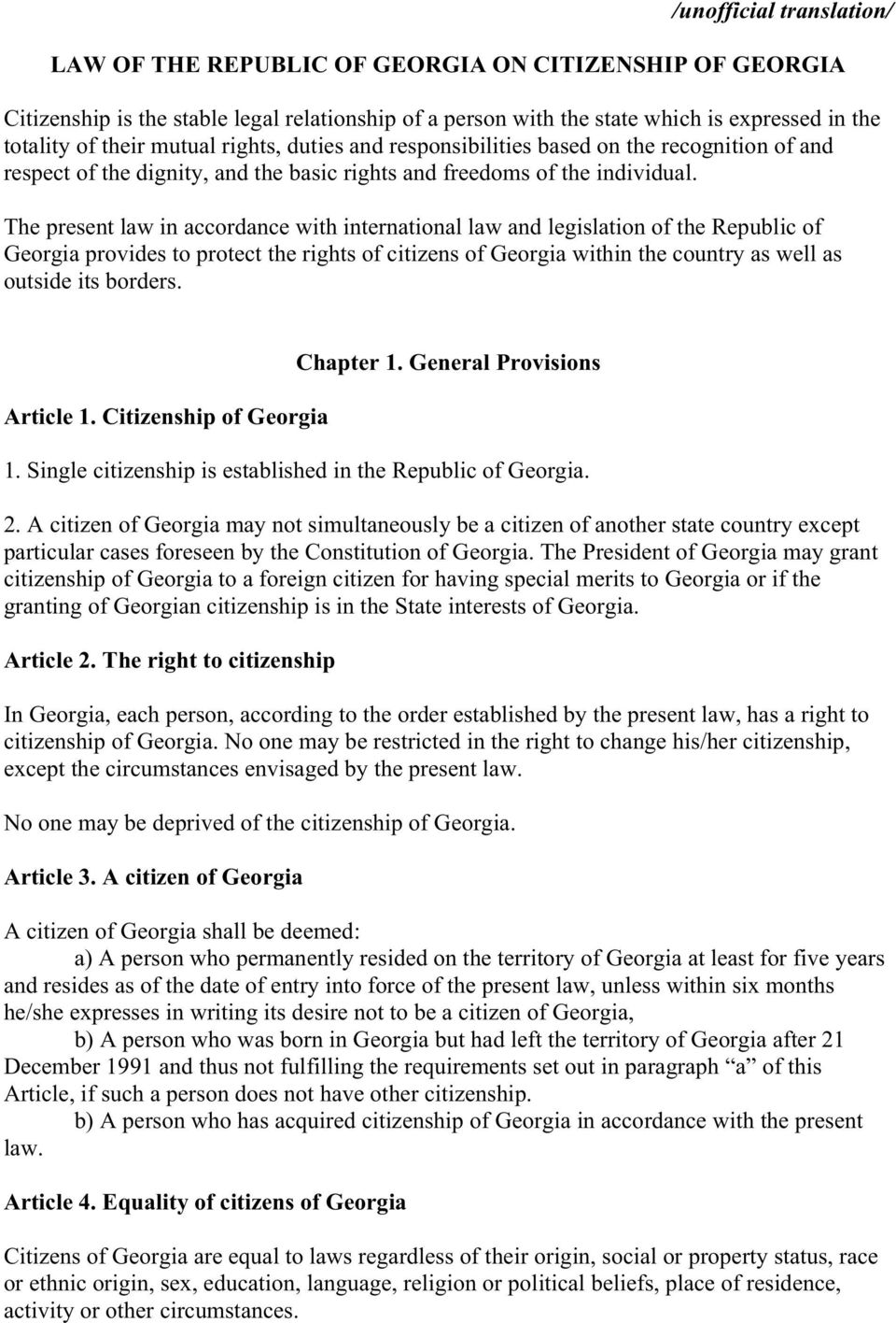 The present law in accordance with international law and legislation of the Republic of Georgia provides to protect the rights of citizens of Georgia within the country as well as outside its borders.