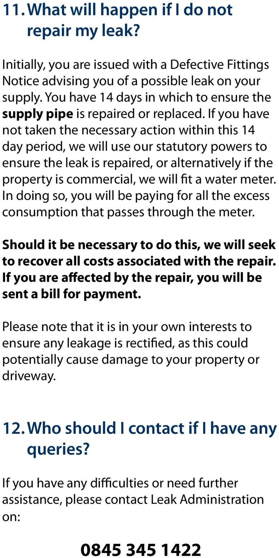 If you have not taken the necessary action within this 14 day period, we will use our statutory powers to ensure the leak is repaired, or alternatively if the property is commercial, we will fit a