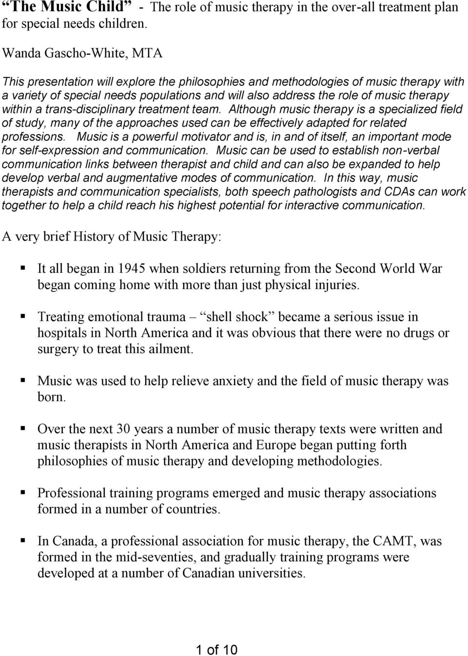 within a trans-disciplinary treatment team. Although music therapy is a specialized field of study, many of the approaches used can be effectively adapted for related professions.