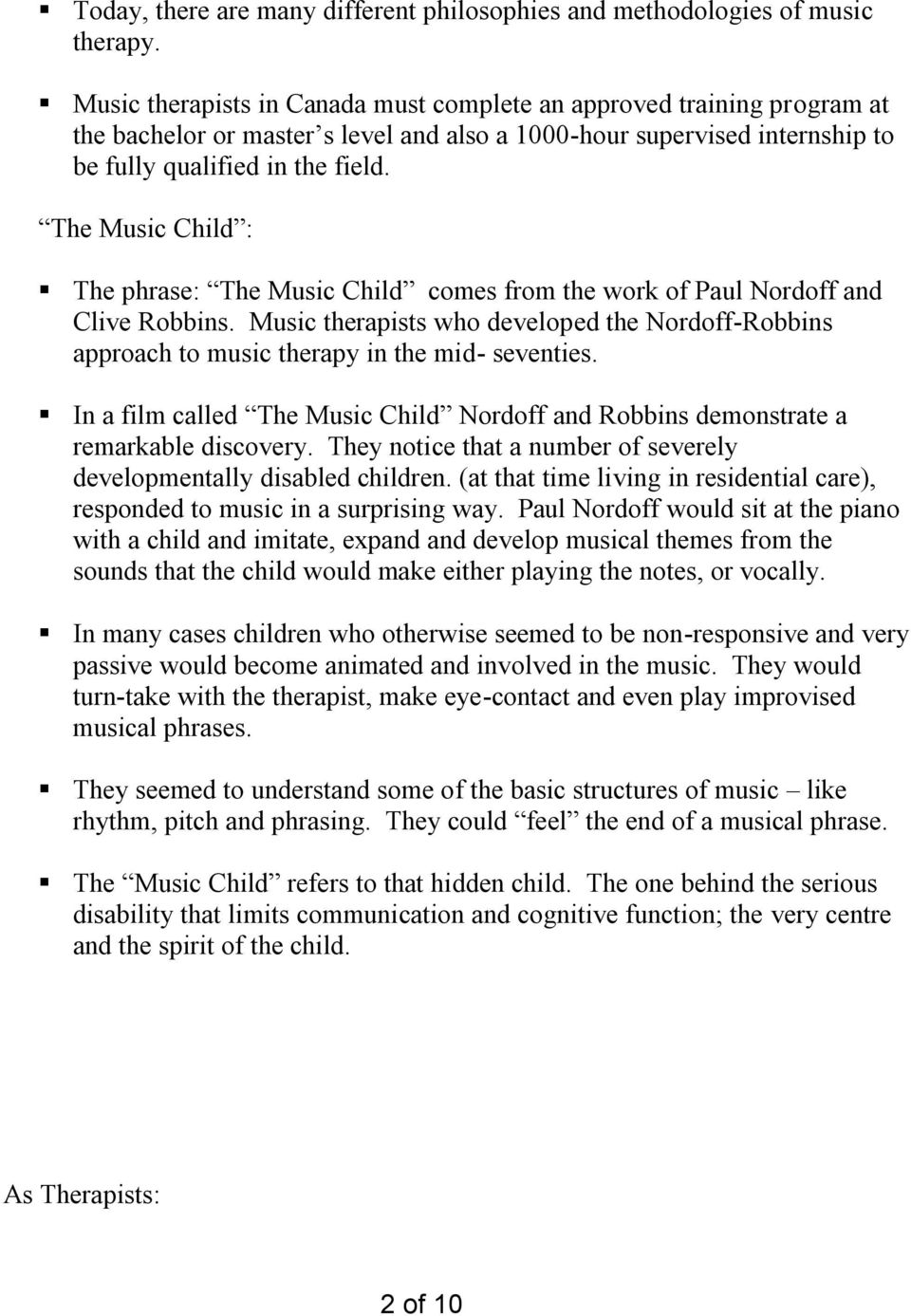 The Music Child : The phrase: The Music Child comes from the work of Paul Nordoff and Clive Robbins. Music therapists who developed the Nordoff-Robbins approach to music therapy in the mid- seventies.