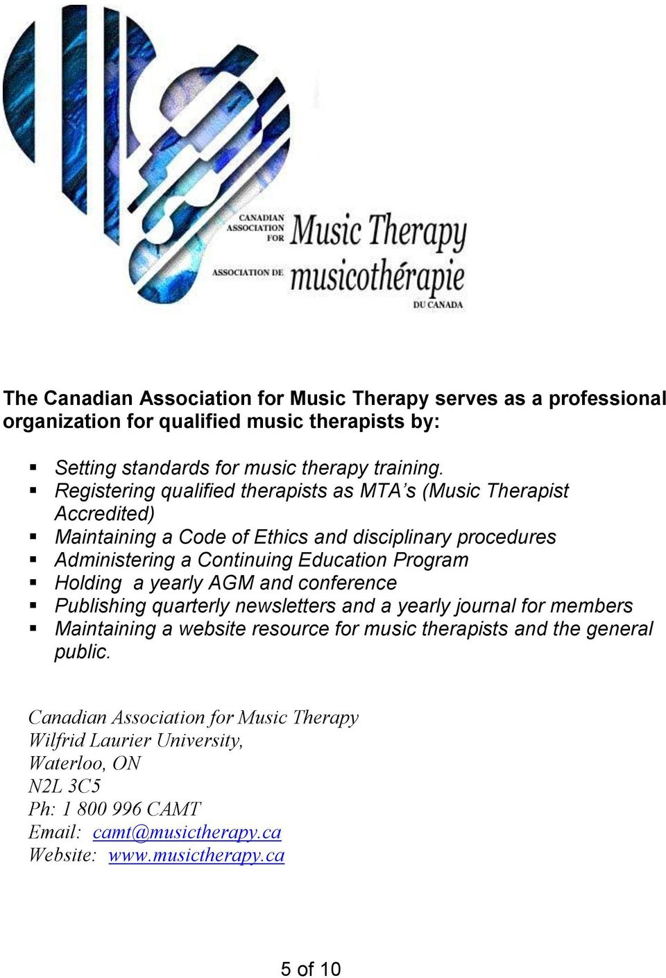 Program Holding a yearly AGM and conference Publishing quarterly newsletters and a yearly journal for members Maintaining a website resource for music therapists and the