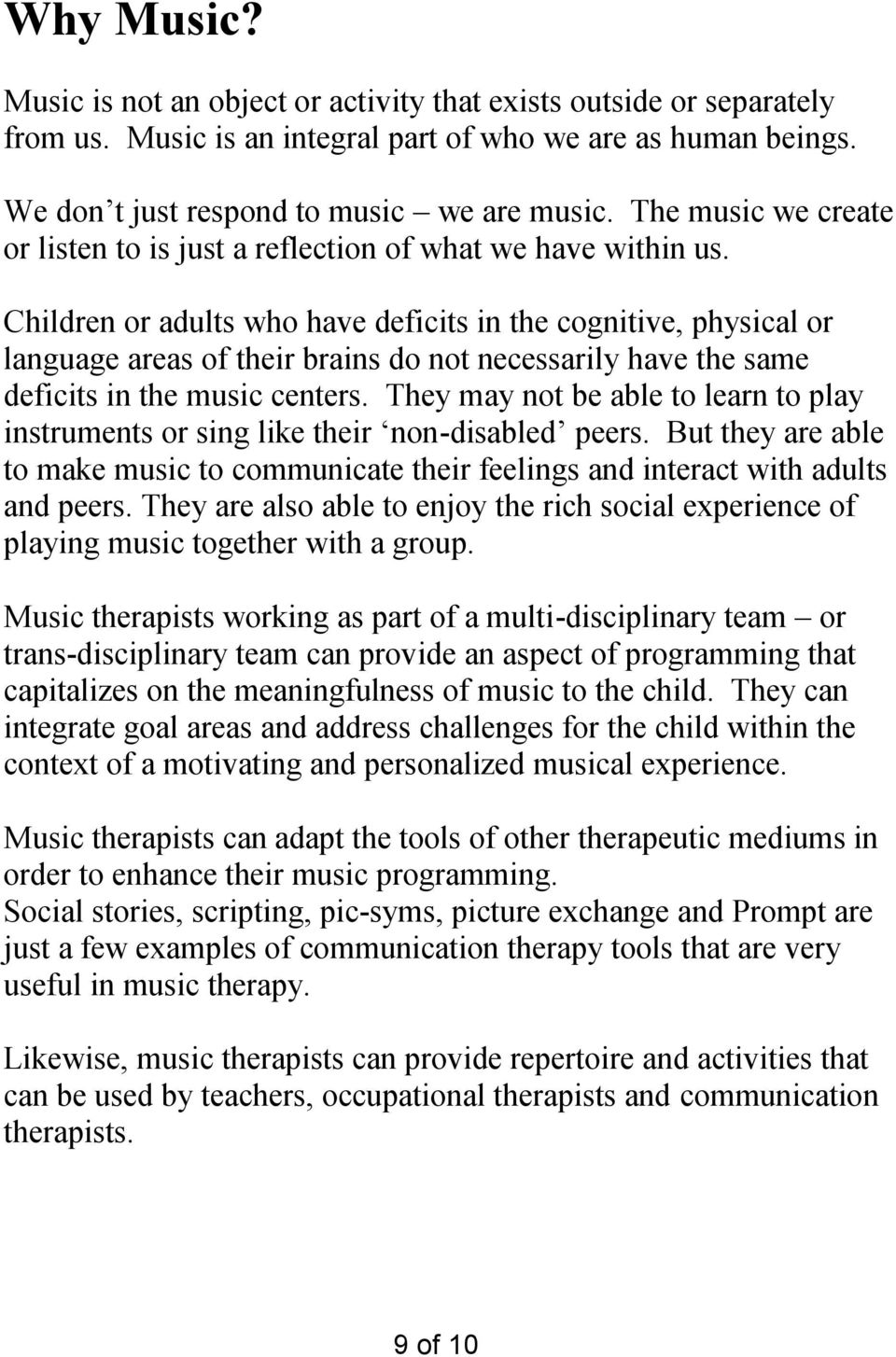 Children or adults who have deficits in the cognitive, physical or language areas of their brains do not necessarily have the same deficits in the music centers.