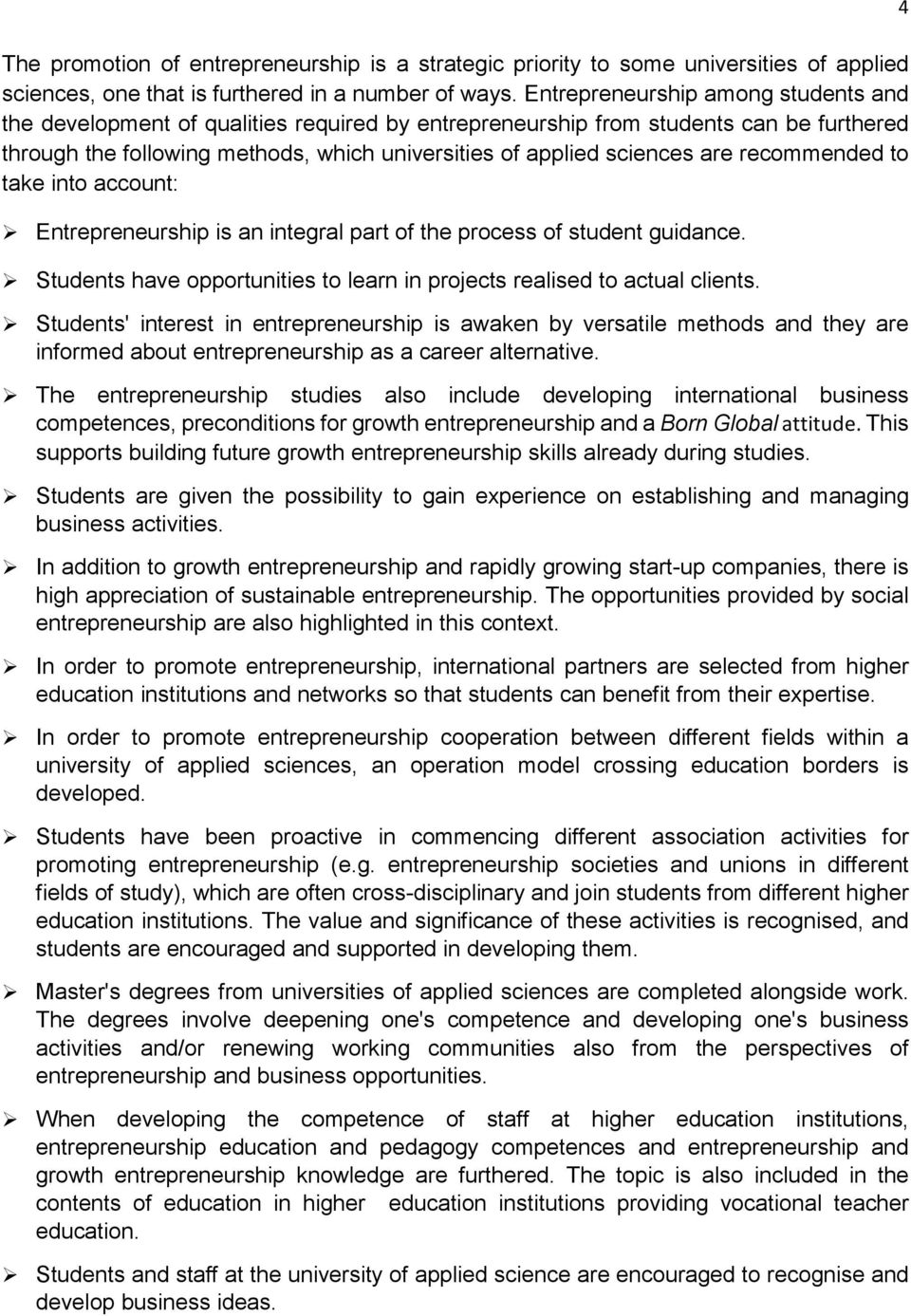 recommended to take into account: Entrepreneurship is an integral part of the process of student guidance. Students have opportunities to learn in projects realised to actual clients.