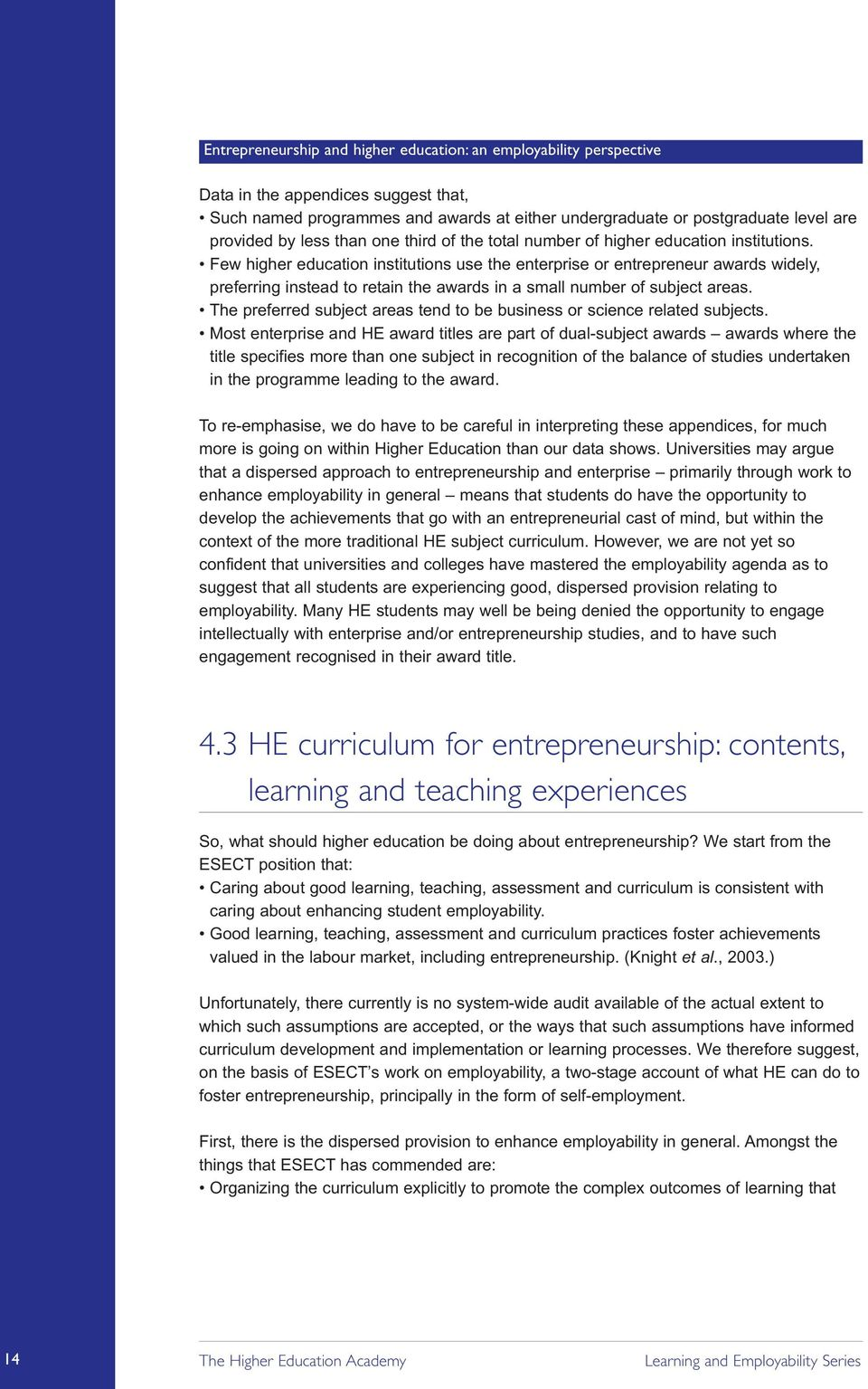 a personal account of the value of camp experience for future achievements In a 1998 study of staff perceptions about the value of the camp staff experience, positive outcomes focused on relationships with other staff and campers, appreciation of diversity, teamwork, role modeling/mentoring, technical and administrative skill development, and interpersonal skills.