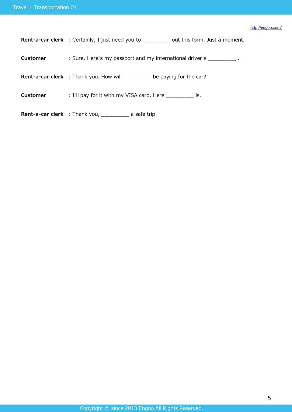 Rent-a-car clerk : Thank you. How will be paying for the car?
