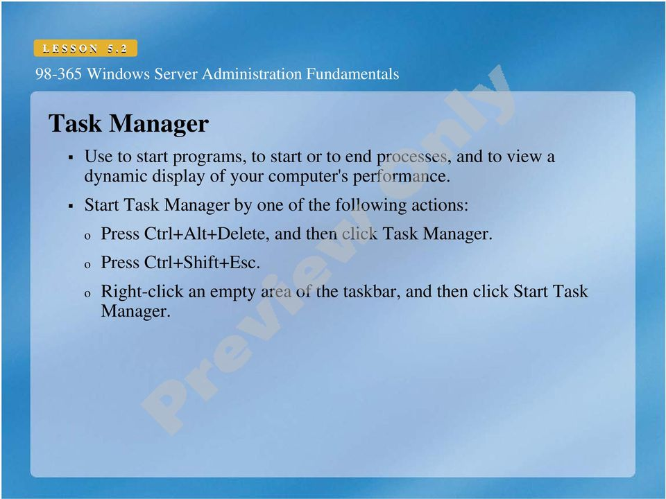Start Task Manager by one of the following actions: o o o Press Ctrl+Alt+Delete,