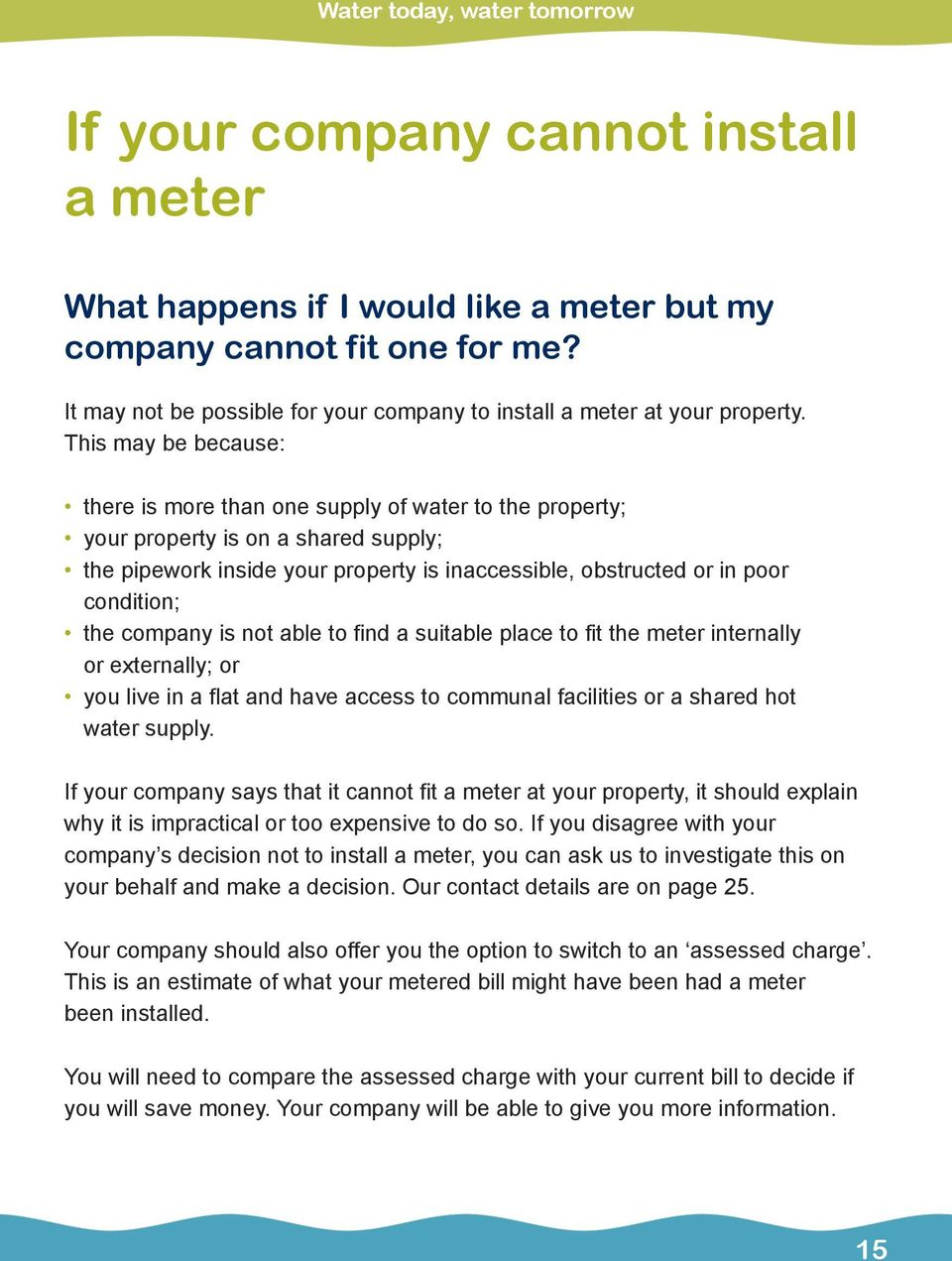 This may be because: there is more than one supply of water to the property; your property is on a shared supply; the pipework inside your property is inaccessible, obstructed or in poor condition;