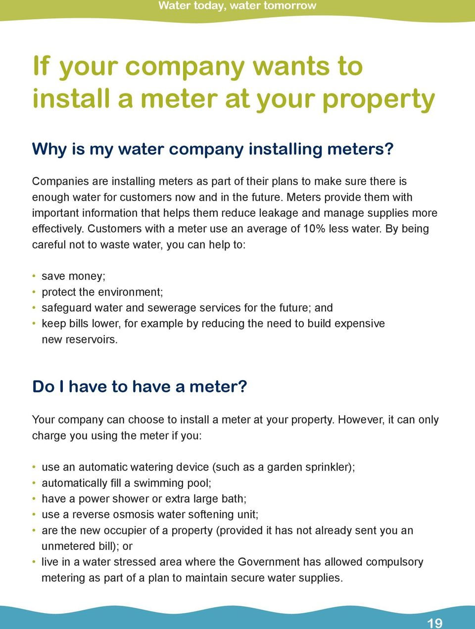Meters provide them with important information that helps them reduce leakage and manage supplies more effectively. Customers with a meter use an average of 10% less water.