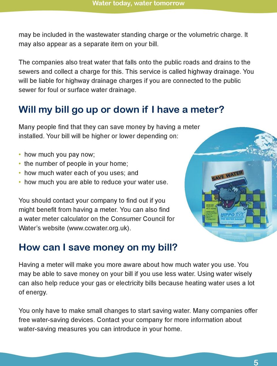 You will be liable for highway drainage charges if you are connected to the public sewer for foul or surface water drainage. Will my bill go up or down if I have a meter?
