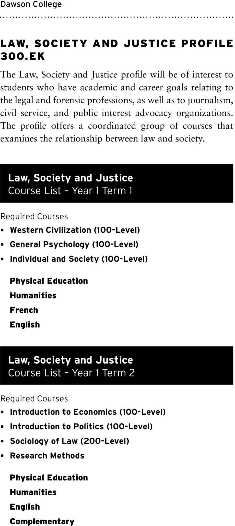 journalism, civil service, and public interest advocacy organizations. The profile offers a coordinated group of courses that examines the relationship between law and society.