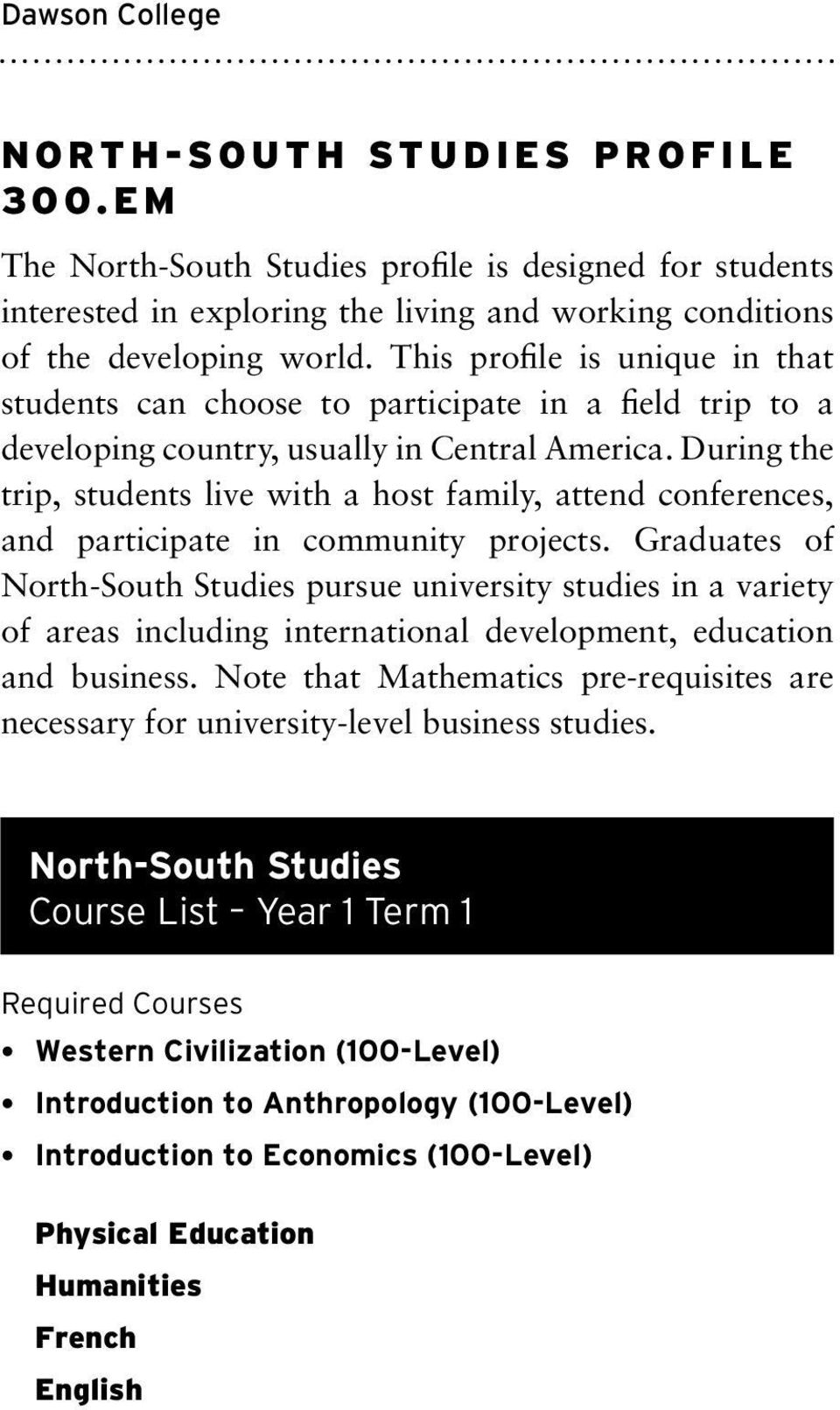 This profile is unique in that students can choose to participate in a field trip to a developing country, usually in Central America.