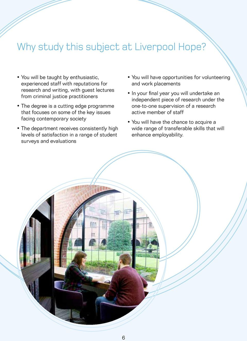 edge programme that focuses on some of the key issues facing contemporary society The department receives consistently high levels of satisfaction in a range of student surveys and
