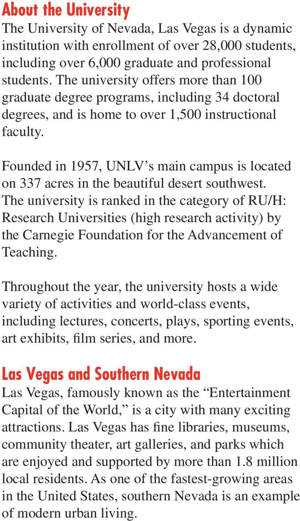 Founded in 1957, UNLV s main campus is located on 337 acres in the beautiful desert southwest.