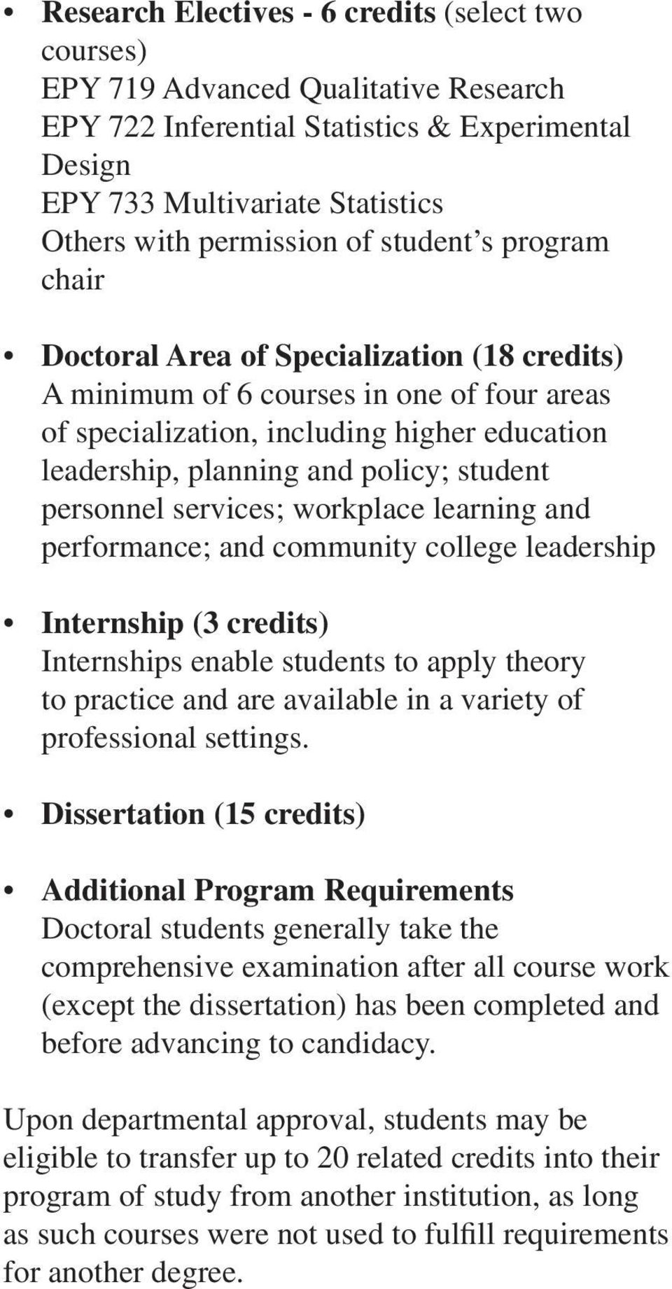 student personnel services; workplace learning and performance; and community college leadership Internship (3 credits) Internships enable students to apply theory to practice and are available in a