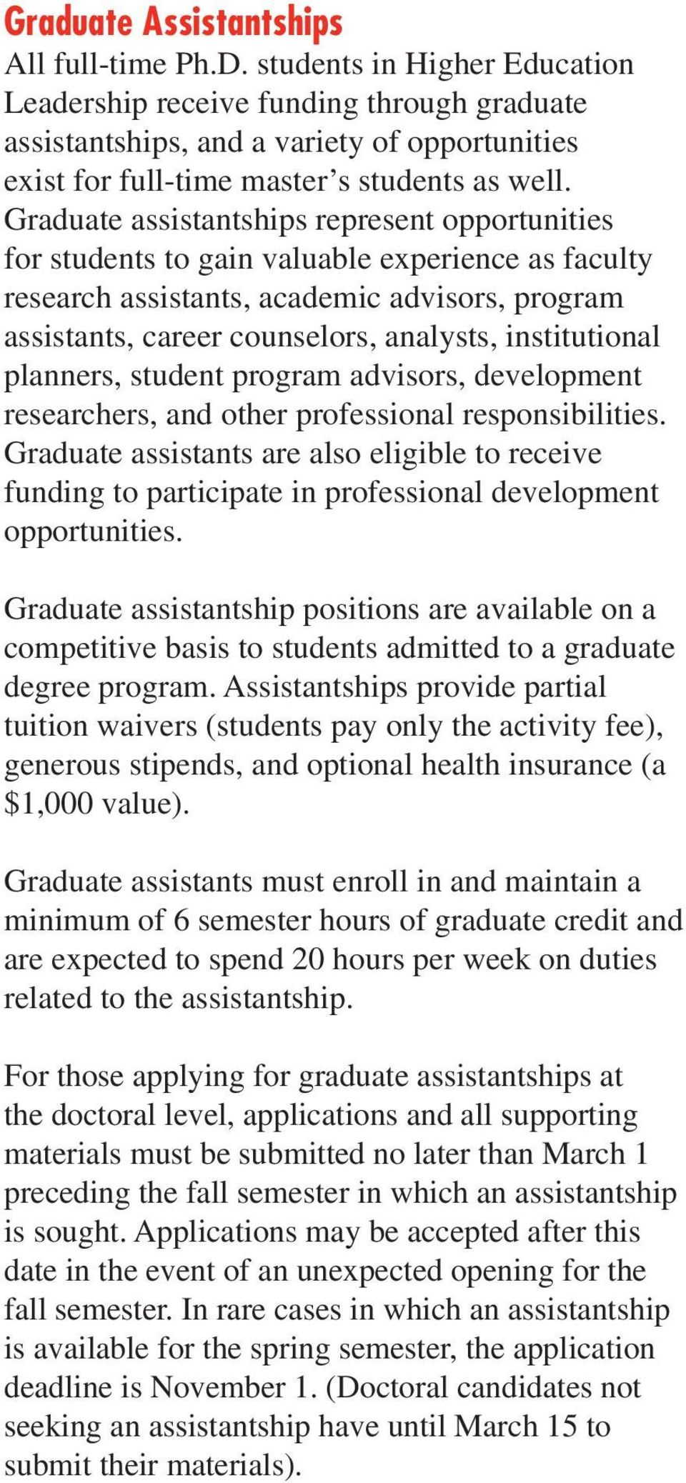 Graduate assistantships represent opportunities for students to gain valuable experience as faculty research assistants, academic advisors, program assistants, career counselors, analysts,