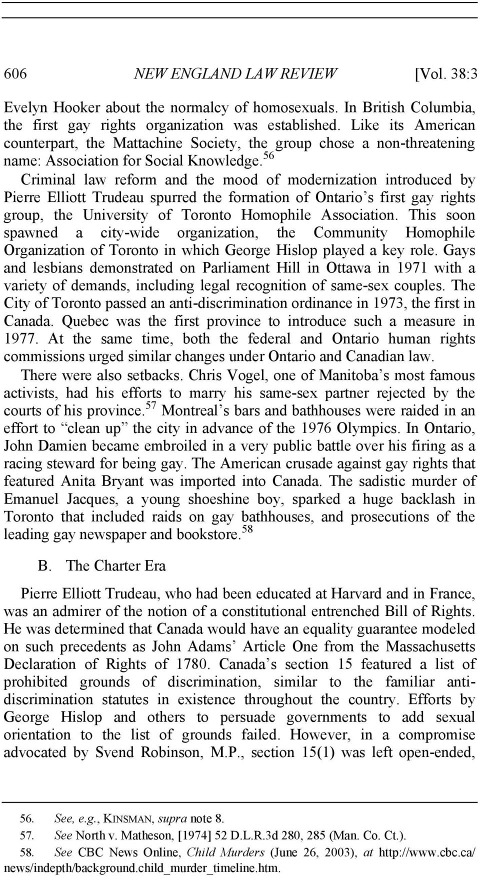 56 Criminal law reform and the mood of modernization introduced by Pierre Elliott Trudeau spurred the formation of Ontario s first gay rights group, the University of Toronto Homophile Association.