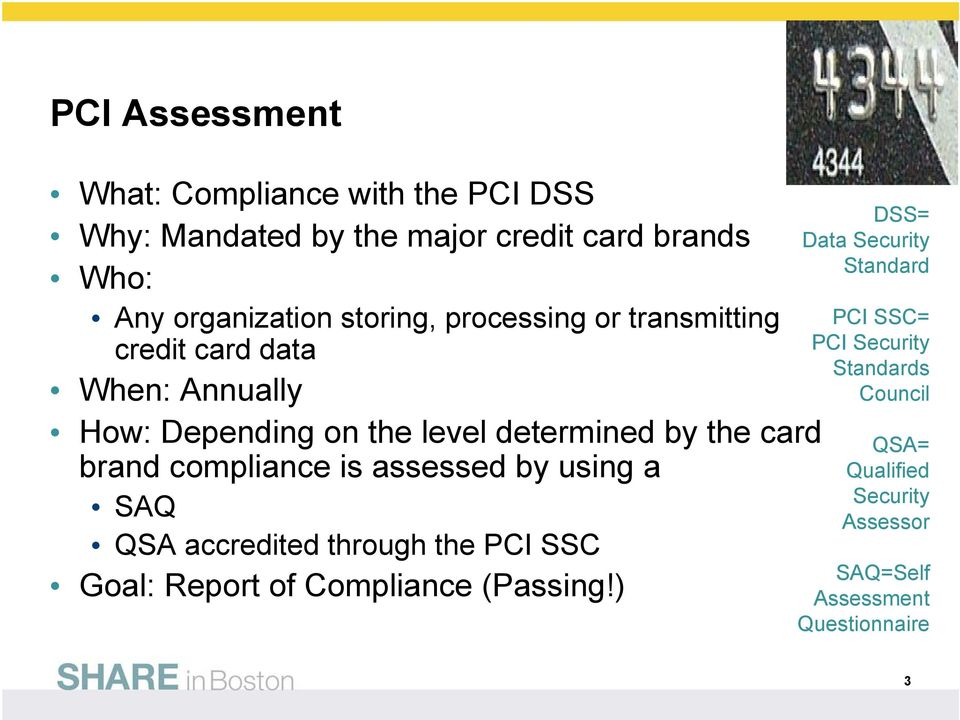 brand compliance is assessed by using a SAQ QSA accredited through the PCI SSC Goal: Report of Compliance (Passing!