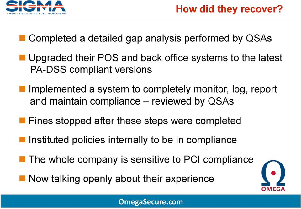 PA-DSS compliant versions Implemented a system to completely monitor, log, report and maintain compliance