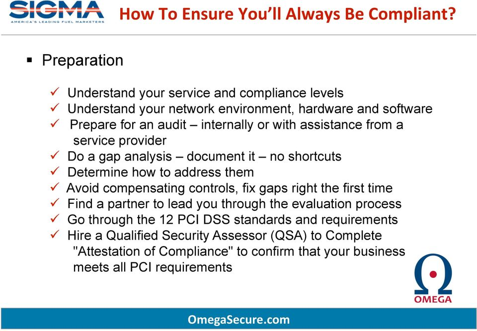 with assistance from a service provider Do a gap analysis document it no shortcuts Determine how to address them Avoid compensating controls, fix gaps