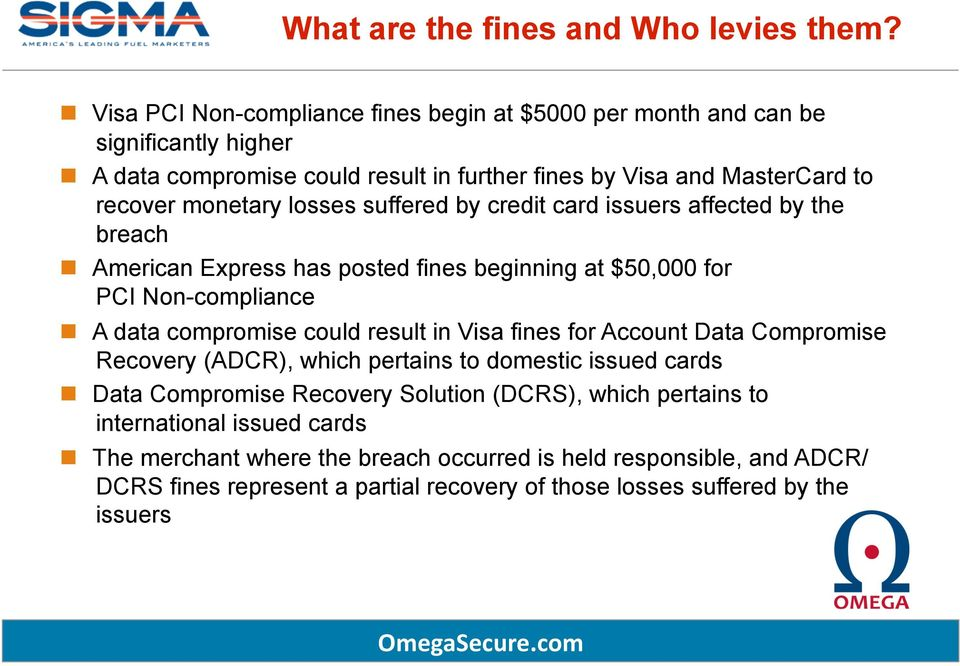 losses suffered by credit card issuers affected by the breach American Express has posted fines beginning at $50,000 for PCI Non-compliance A data compromise could result in Visa