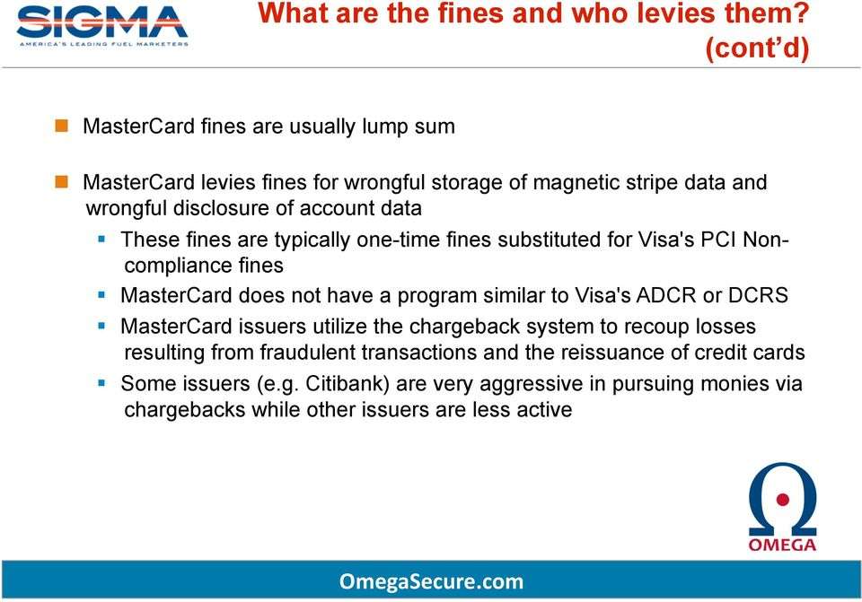 data These fines are typically one-time fines substituted for Visa's PCI Noncompliance fines MasterCard does not have a program similar to Visa's ADCR