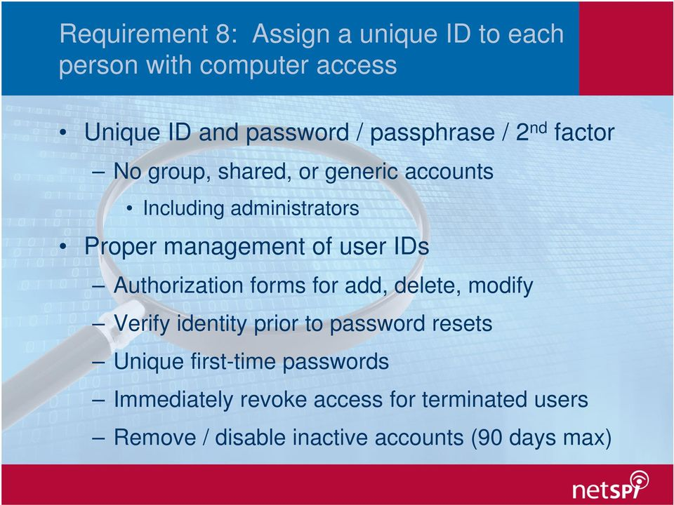 IDs Authorization forms for add, delete, modify Verify identity prior to password resets Unique