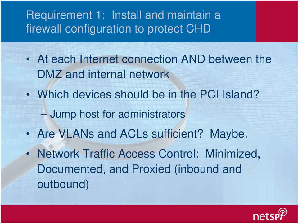 in the PCI Island? Jump host for administrators Are VLANs and ACLs sufficient? Maybe.