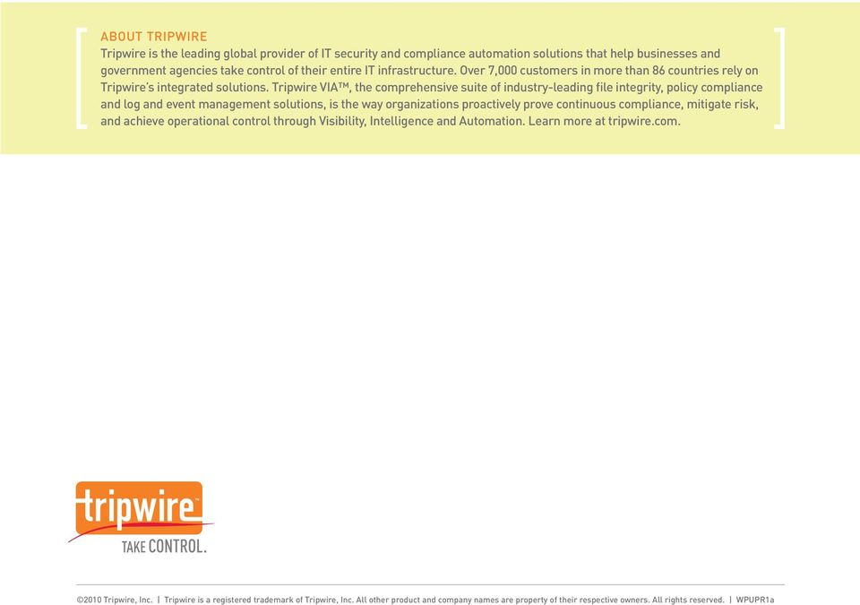 Tripwire VIA, the comprehensive suite of industry-leading file integrity, policy compliance and log and event management solutions, is the way organizations proactively prove continuous