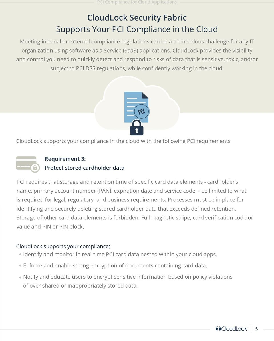 CloudLock provides the visibility and control you need to quickly detect and respond to risks of data that is sensitive, toxic, and/or subject to PCI DSS regulations, while confidently working in the