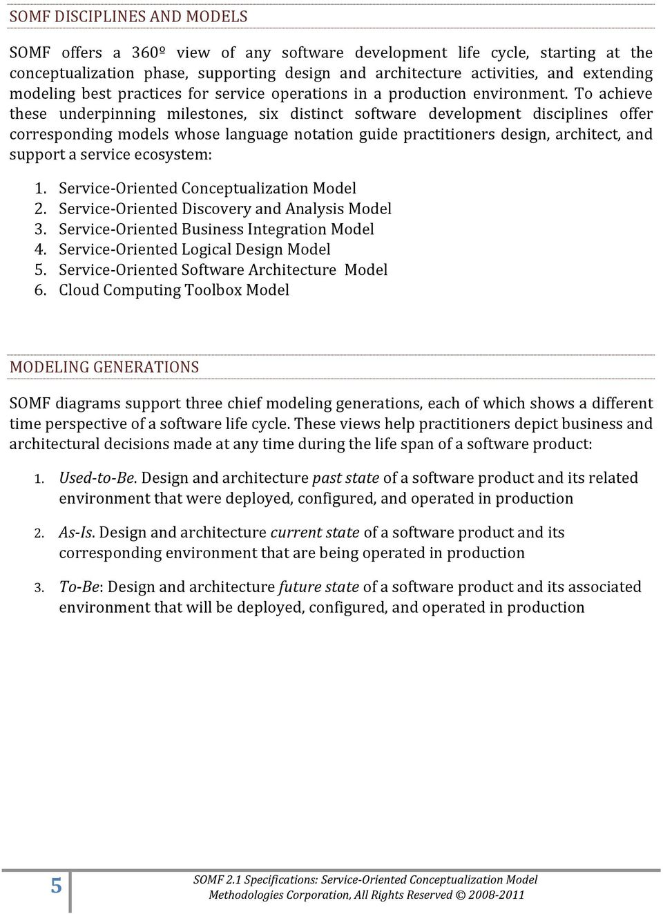 To achieve these underpinning milestones, six distinct software development disciplines offer corresponding models whose language notation guide practitioners design, architect, and support a service