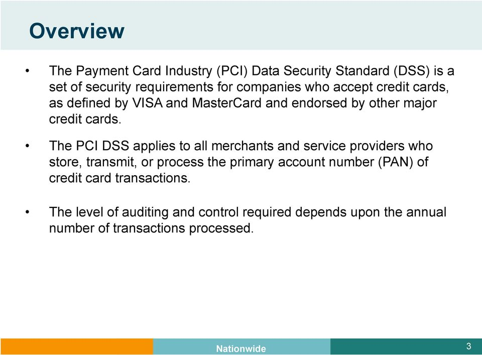 The PCI DSS applies to all merchants and service providers who store, transmit, or process the primary account number