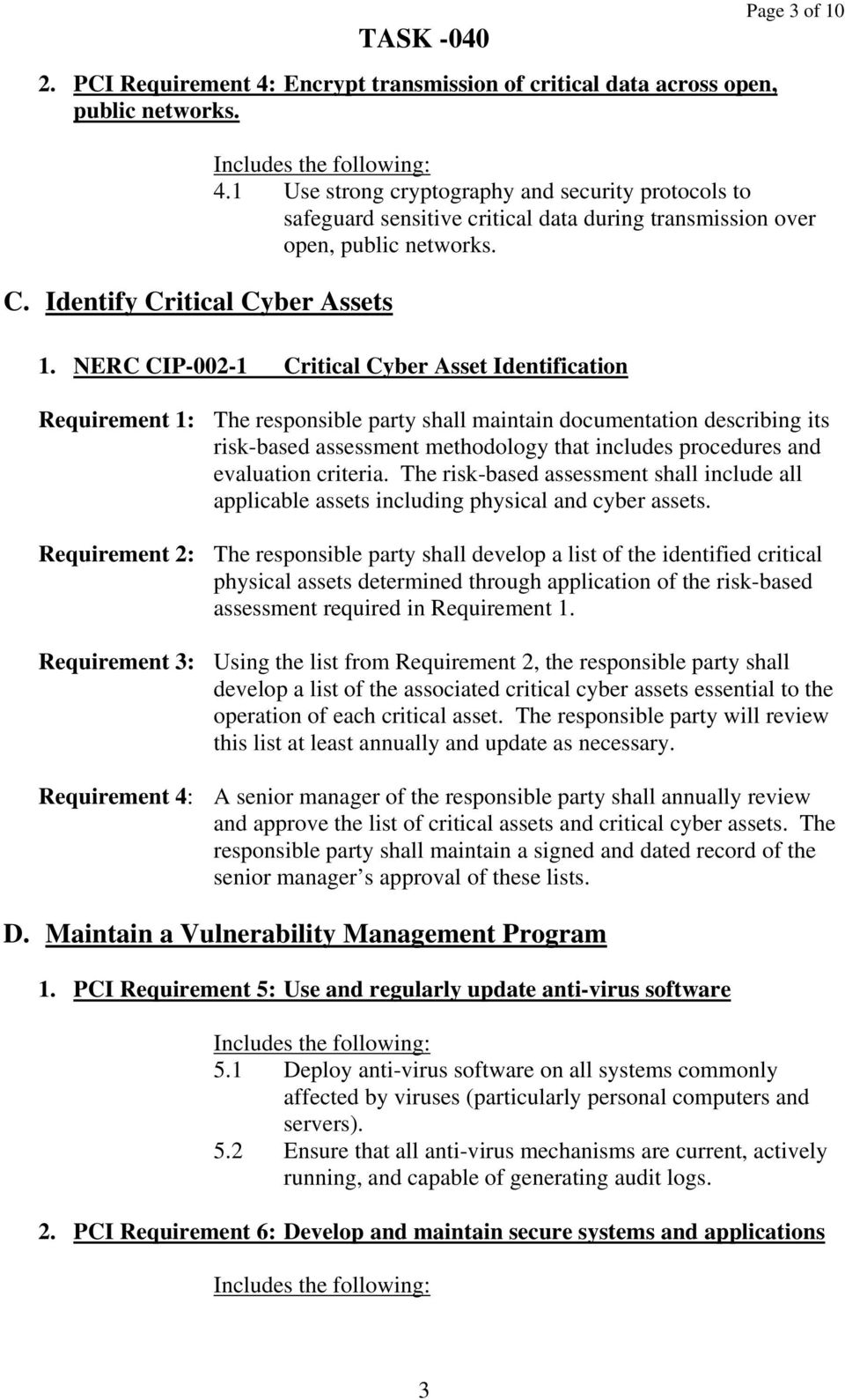 NERC CIP-002-1 Critical Cyber Asset Identification Requirement 1: The responsible party shall maintain documentation describing its risk-based assessment methodology that includes procedures and