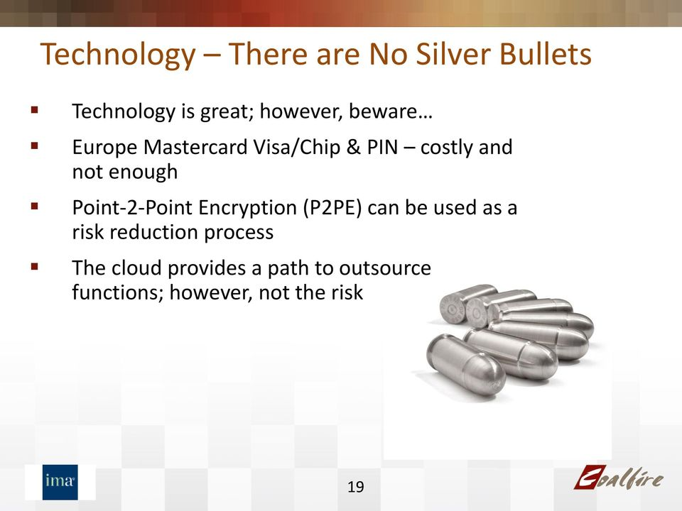 Point-2-Point Encryption (P2PE) can be used as a risk reduction