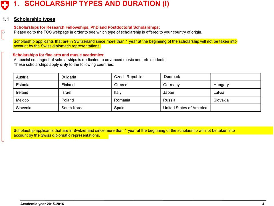 Schlarship applicants that are in Switzerland since mre than 1 year at the beginning f the schlarship will nt be taken int accunt by the Swiss diplmatic representatins.