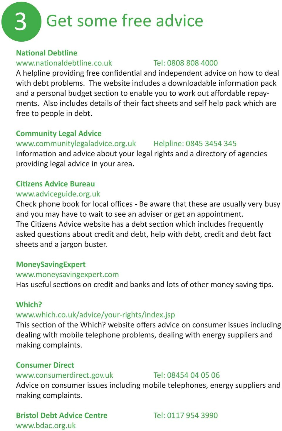 Also includes details of their fact sheets and self help pack which are free to people in debt. Community Legal Advice www.communitylegaladvice.org.