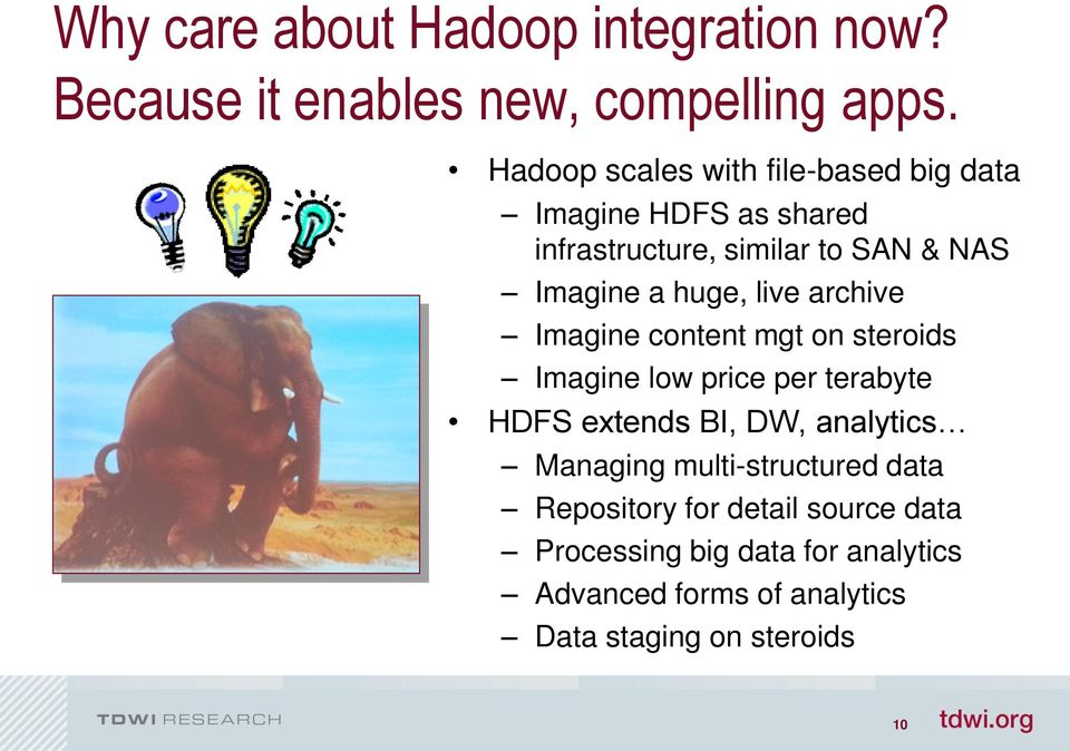huge, live archive Imagine content mgt on steroids Imagine low price per terabyte HDFS extends BI, DW, analytics