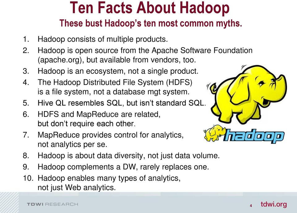 5. Hive QL resembles SQL, but isn t standard SQL. 6. HDFS and MapReduce are related, but don t require each other. 7.